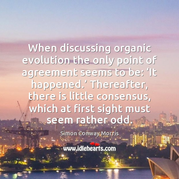 When discussing organic evolution the only point of agreement seems to be: ' Image