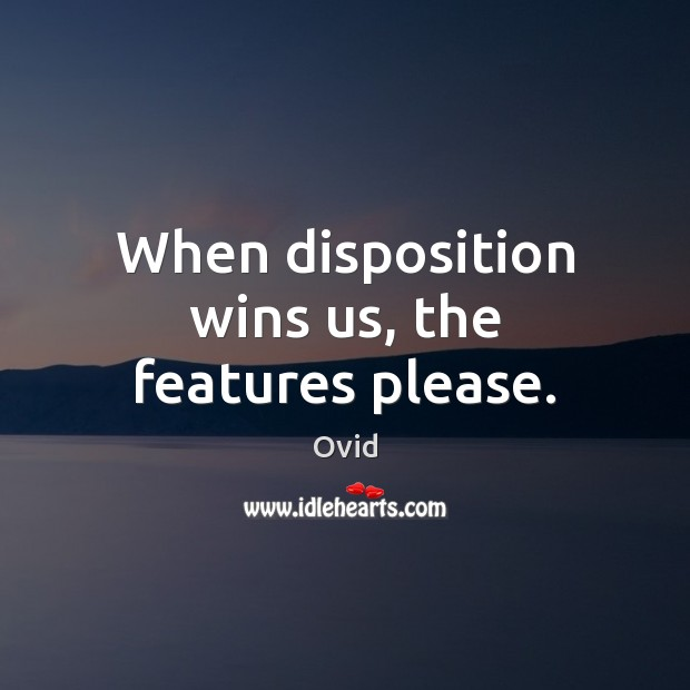 When disposition wins us, the features please. Ovid Picture Quote