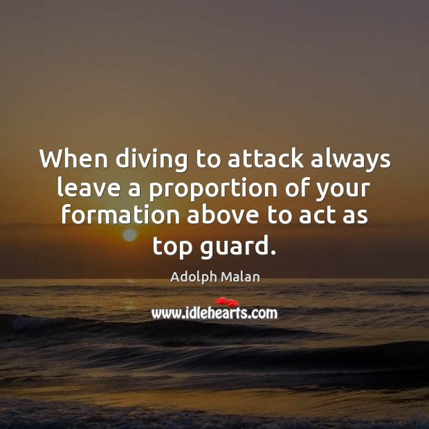 Image, When diving to attack always leave a proportion of your formation above