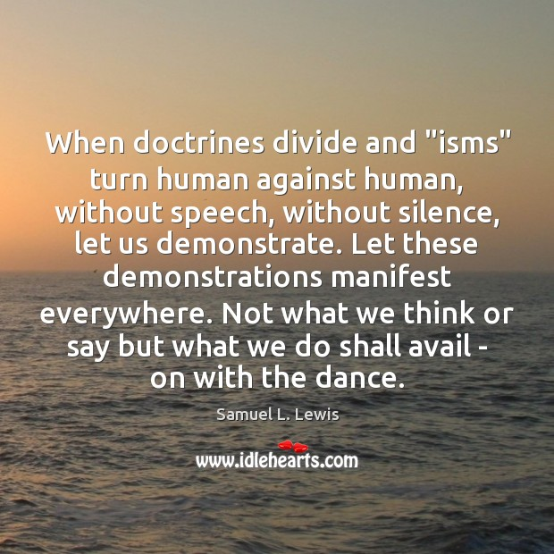 """When doctrines divide and """"isms"""" turn human against human, without speech, without Image"""