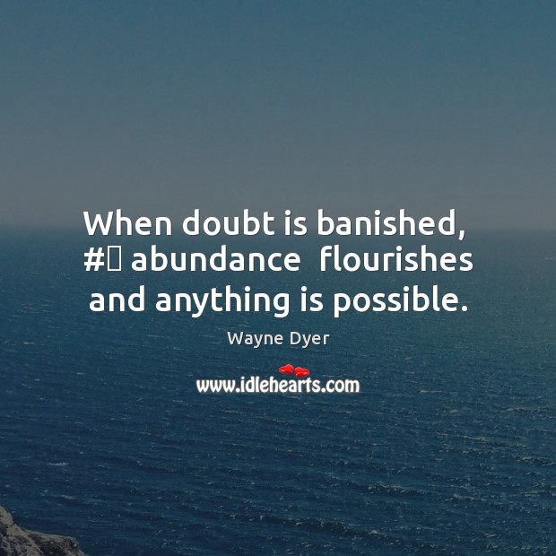 Image, When doubt is banished,  # abundance  flourishes and anything is possible.