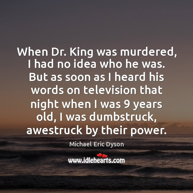 When Dr. King was murdered, I had no idea who he was. Image
