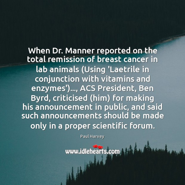 When Dr. Manner reported on the total remission of breast cancer in Paul Harvey Picture Quote