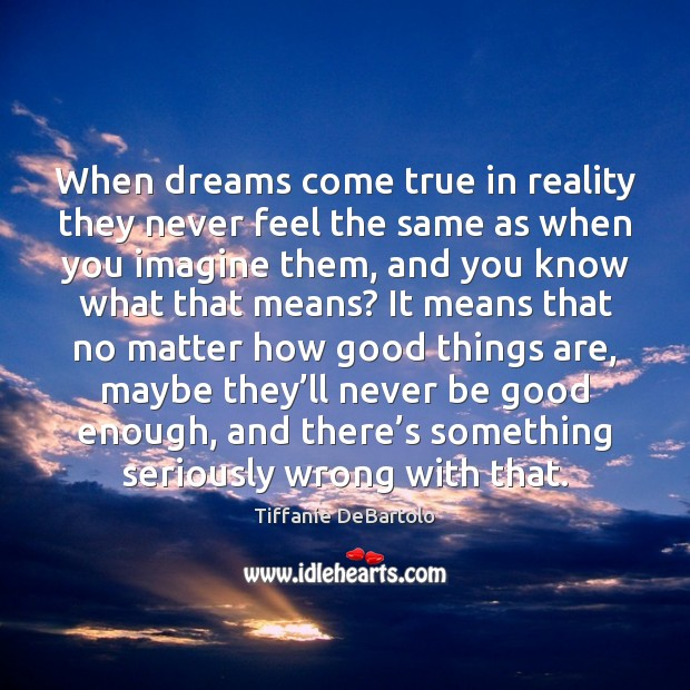 When dreams come true in reality they never feel the same as Image