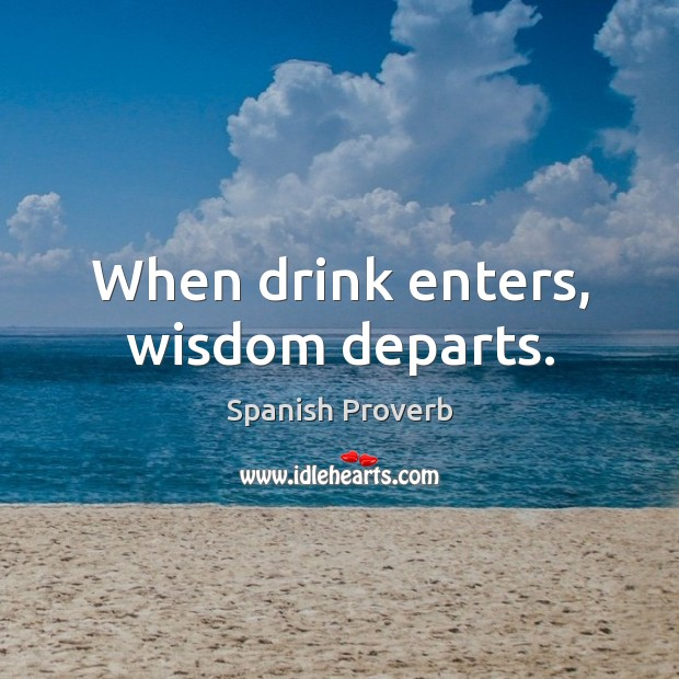 Image, When drink enters, wisdom departs.