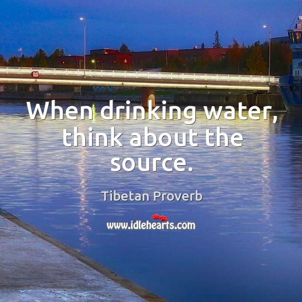 When drinking water, think about the source. Tibetan Proverbs Image