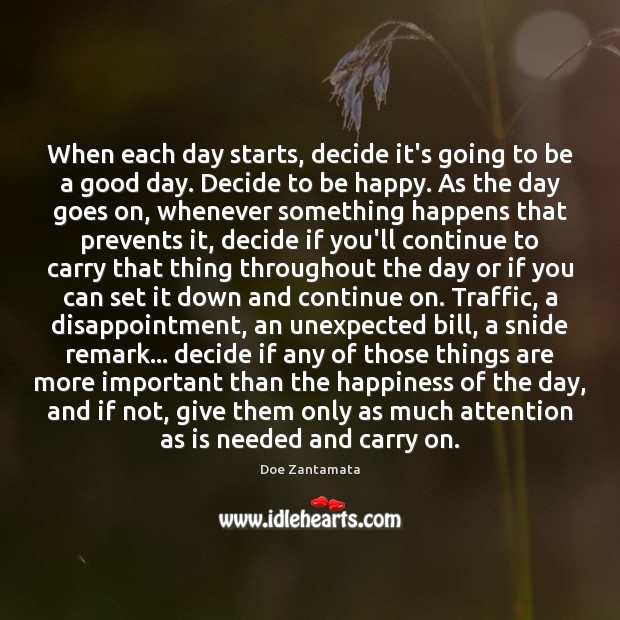 Good Day Quotes image saying: When each day starts, decide it's going to be a good day.