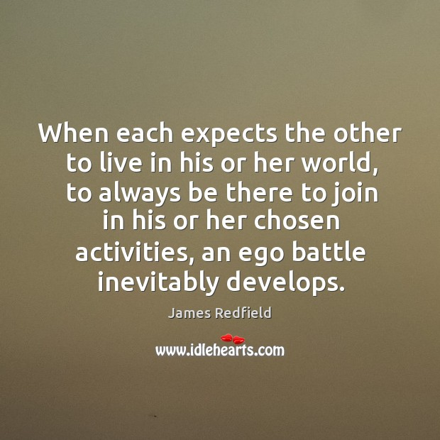 When each expects the other to live in his or her world, James Redfield Picture Quote