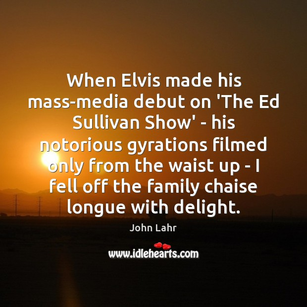 When Elvis made his mass-media debut on 'The Ed Sullivan Show' – John Lahr Picture Quote