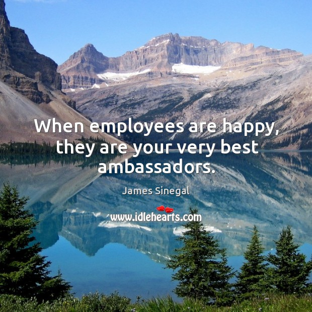 When employees are happy, they are your very best ambassadors. Image