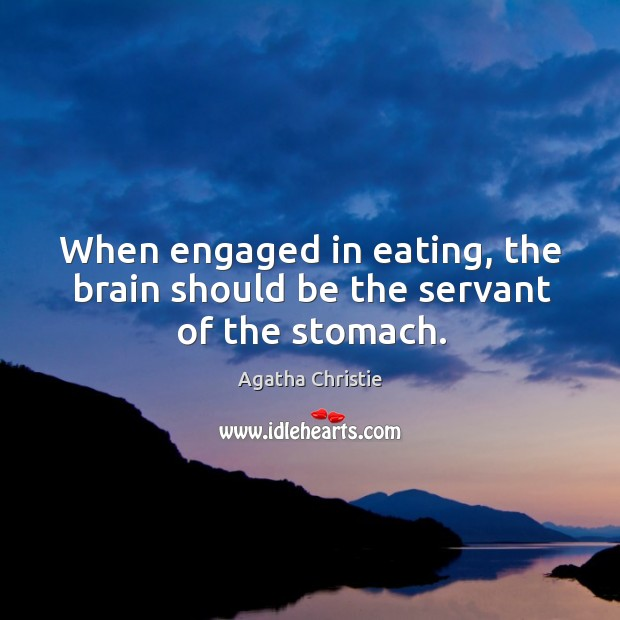 Image, When engaged in eating, the brain should be the servant of the stomach.