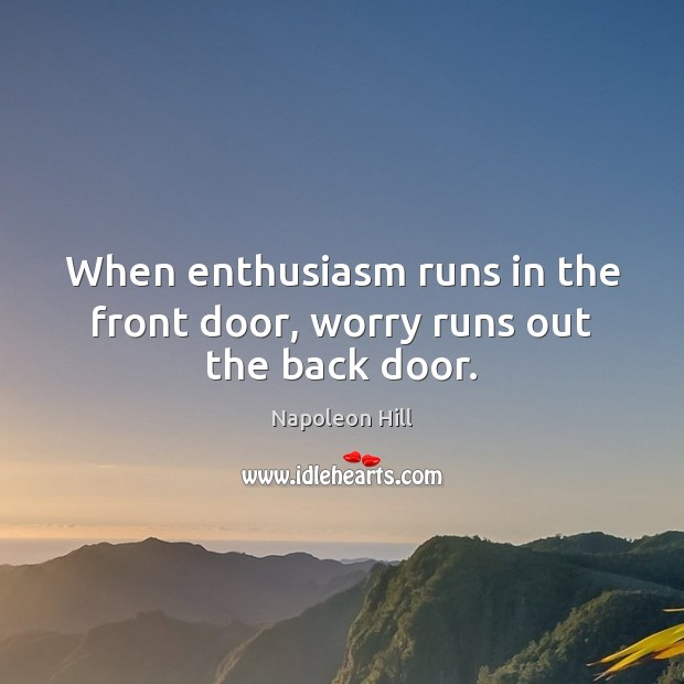 Image, When enthusiasm runs in the front door, worry runs out the back door.