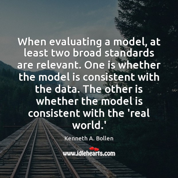 When evaluating a model, at least two broad standards are relevant. One Image