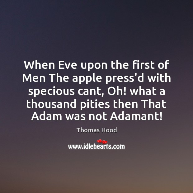When Eve upon the first of Men The apple press'd with specious Thomas Hood Picture Quote