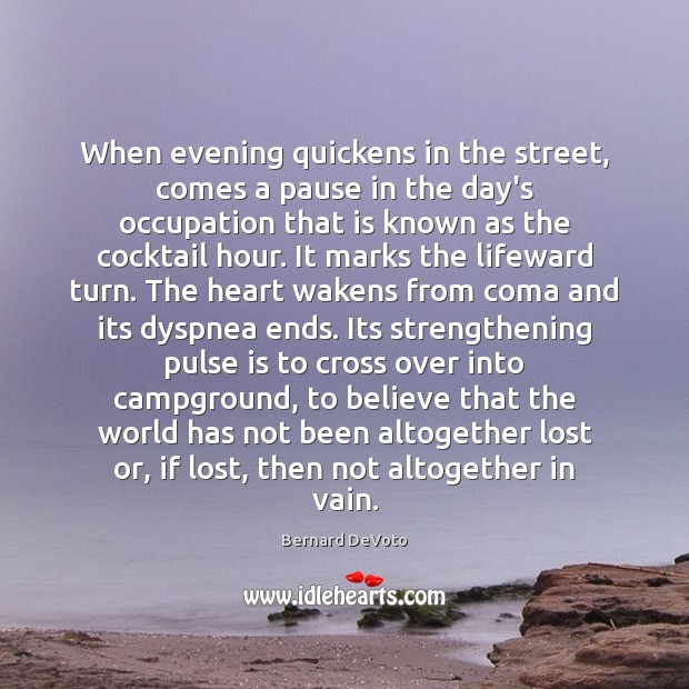 Image, When evening quickens in the street, comes a pause in the day's