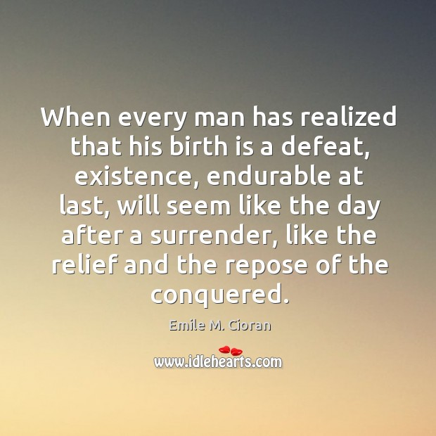 When every man has realized that his birth is a defeat, existence, Image