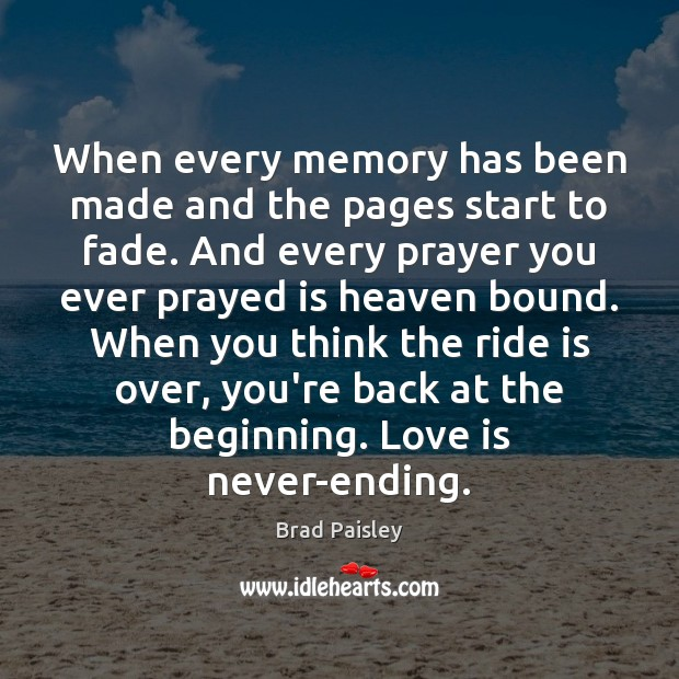 When every memory has been made and the pages start to fade. Image
