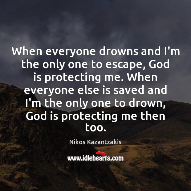 When everyone drowns and I'm the only one to escape, God is Nikos Kazantzakis Picture Quote