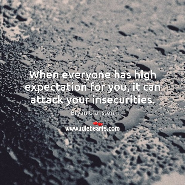 When everyone has high expectation for you, it can attack your insecurities. Image