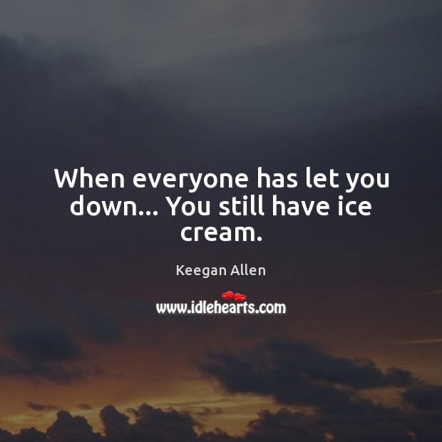 Keegan Allen Picture Quote image saying: When everyone has let you down… You still have ice cream.