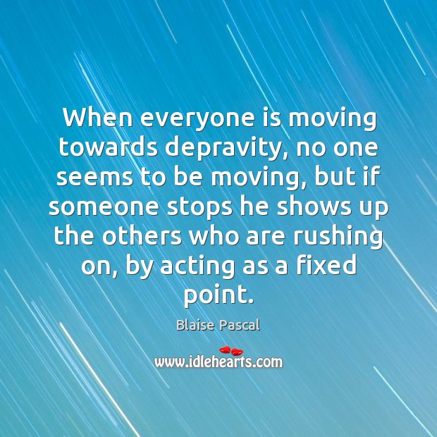 When everyone is moving towards depravity, no one seems to be moving, Image