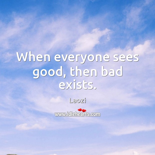 Image, When everyone sees good, then bad exists.