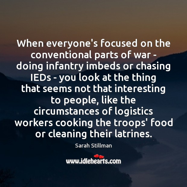 When everyone's focused on the conventional parts of war – doing infantry Sarah Stillman Picture Quote
