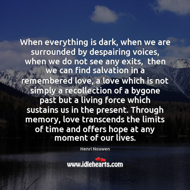 When everything is dark, when we are surrounded by despairing voices, when Henri Nouwen Picture Quote