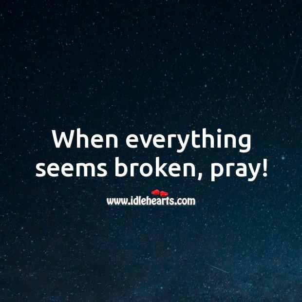 When everything seems broken, pray! Prayer Quotes Image