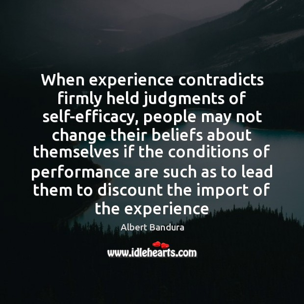 Image, When experience contradicts firmly held judgments of self-efficacy, people may not change