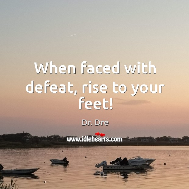 Image, When faced with defeat, rise to your feet!