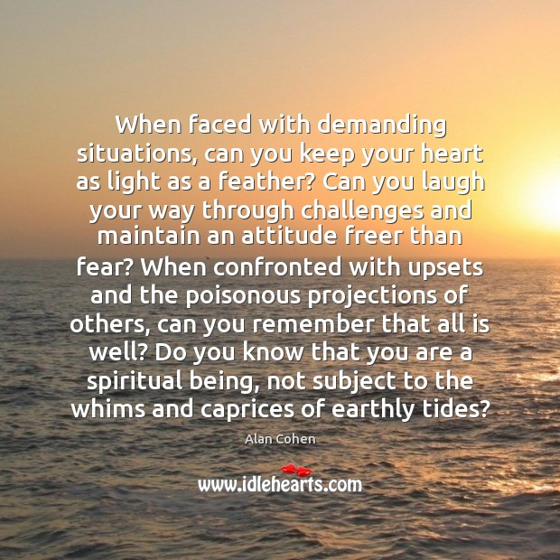 When faced with demanding situations, can you keep your heart as light Image