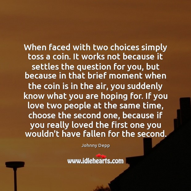 Image, When faced with two choices simply toss a coin. It works not