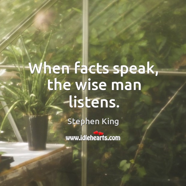 Image, When facts speak, the wise man listens.