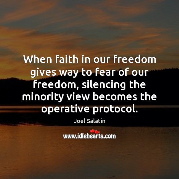 When faith in our freedom gives way to fear of our freedom, Joel Salatin Picture Quote