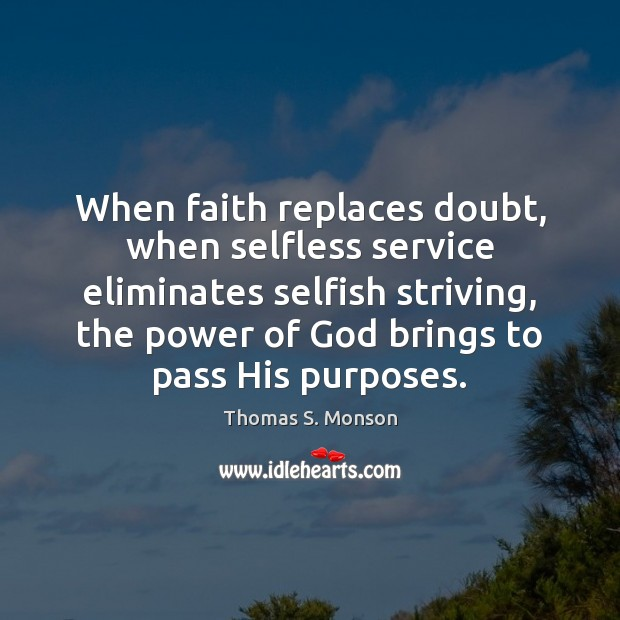 When faith replaces doubt, when selfless service eliminates selfish striving, the power Image