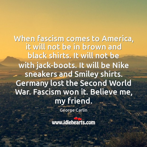 When fascism comes to America, it will not be in brown and George Carlin Picture Quote