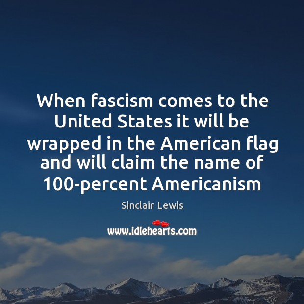 When fascism comes to the United States it will be wrapped in Sinclair Lewis Picture Quote