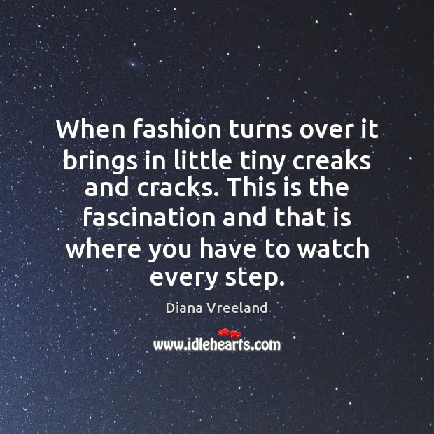 When fashion turns over it brings in little tiny creaks and cracks. Image