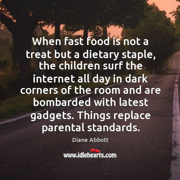 When fast food is not a treat but a dietary staple, the children surf the internet all day in dark Diane Abbott Picture Quote