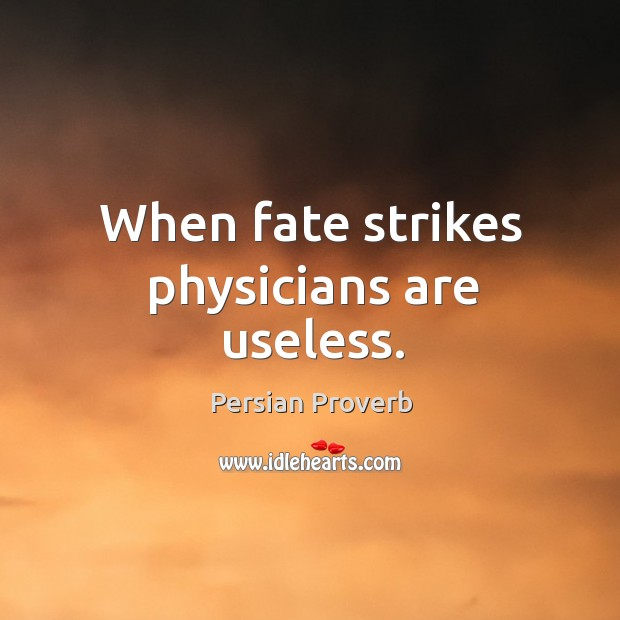 When fate strikes physicians are useless. Persian Proverbs Image