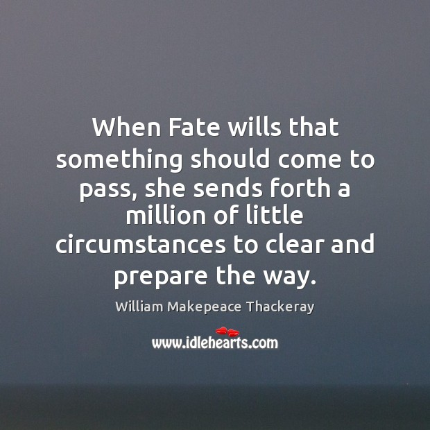 When Fate wills that something should come to pass, she sends forth Image