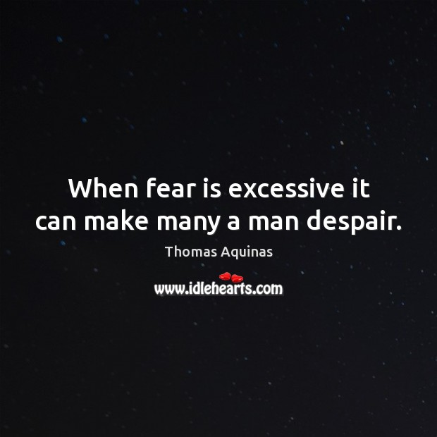 Image, When fear is excessive it can make many a man despair.