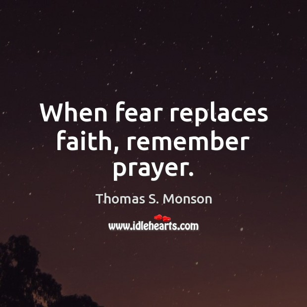 When fear replaces faith, remember prayer. Image