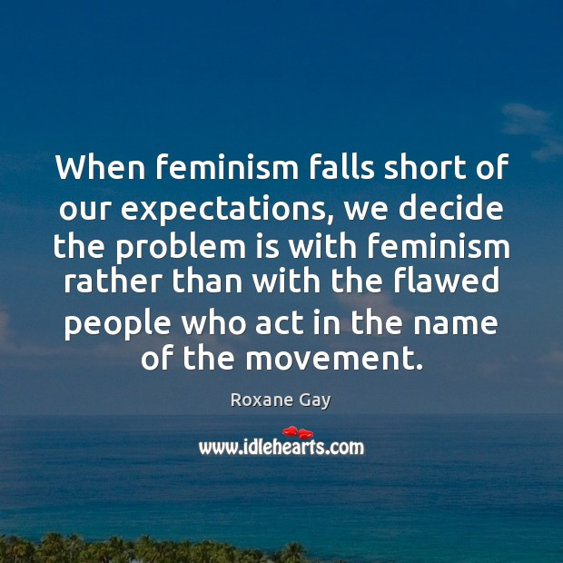 When feminism falls short of our expectations, we decide the problem is Image