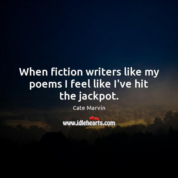 Image, When fiction writers like my poems I feel like I've hit the jackpot.