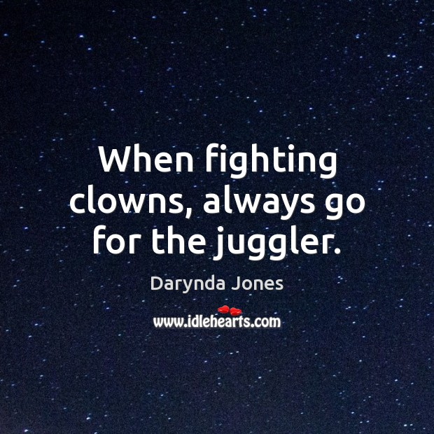 When fighting clowns, always go for the juggler. Image