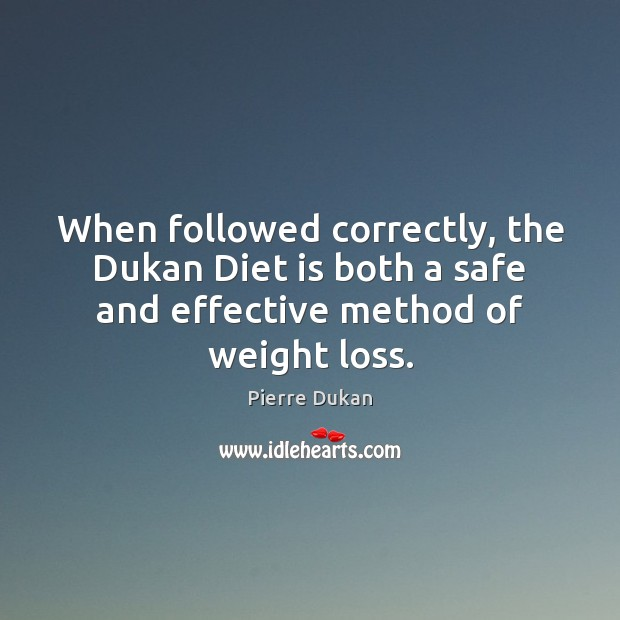 When followed correctly, the Dukan Diet is both a safe and effective Diet Quotes Image