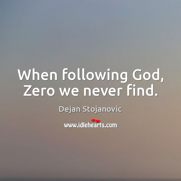 When following God, Zero we never find. Image