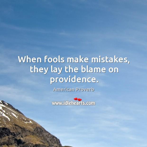 Image, When fools make mistakes, they lay the blame on providence.
